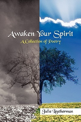 Awaken Your Spirit: A Collection of Poetry  by  Julie Leatherman