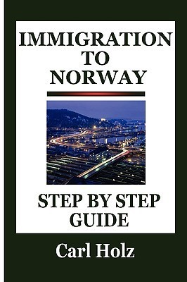 Immigration to Norway: Step  by  Step Guide by Carl Holz