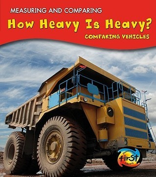 How Heavy Is Heavy?: Comparing Vehicles  by  Victoria Parker