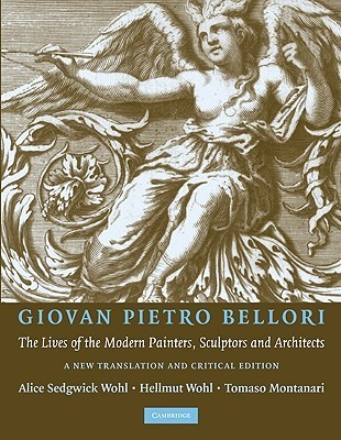 Giovan Pietro Bellori: The Lives of the Modern Painters, Sculptors and Architects: A New Translation and Critical Edition Hellmut Wohl