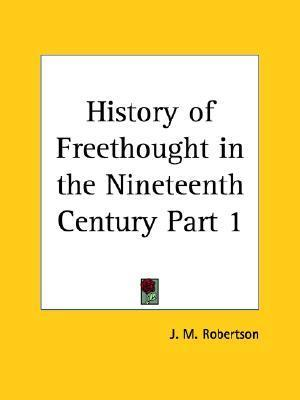 History of Freethought in the Nineteenth Century Part 1 (v. 1) J.M. Robertson