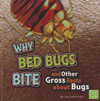 Why Bed Bugs Bite and Other Gross Facts about Bugs Jody Sullivan Rake