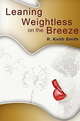 Leaning Weightless on the Breeze R. Keith Smith