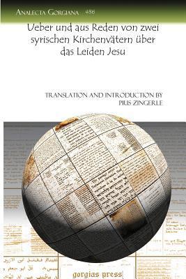 Ueber Und Aus Reden Von Zwei Syrischen Kirchenv Tern Ber Das Leiden Jesu Pius Zingerle