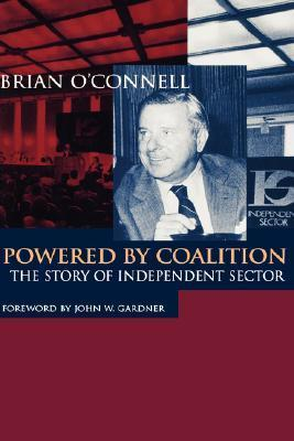 Powered  by  Coalition: The Story of Independent Sector by Brian OConnell