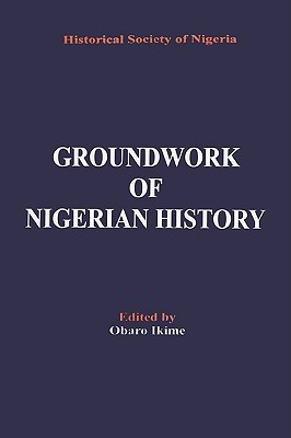 Groundwork of Nigerian History  by  Obaro Ikime