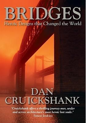 Bridges: Heroic Designs That Changed the World  by  Dan Cruickshank