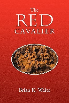 The Red Cavalier  by  Brian K. Waite