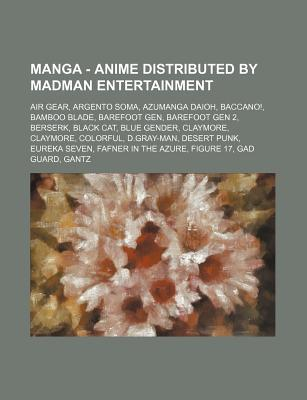 Manga - Anime Distributed  by  Madman Entertainment: Air Gear, Argento Soma, Azumanga Daioh, Baccano!, Bamboo Blade, Barefoot Gen, Barefoot Gen 2, Berse by Source Wikipedia