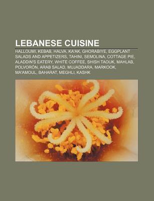 Lebanese Cuisine: Halloumi, Kebab, Halva, Kaak, Ghorabiye, Eggplant Salads and Appetizers, Tahini, Semolina, Cottage Pie, Aladdins Eat Source Wikipedia