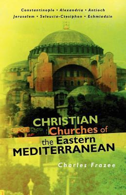 Christian Churches of the Eastern Mediterranean  by  Charles Frazee