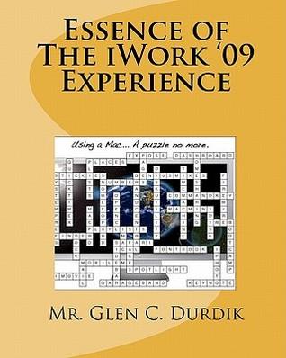 Essence of The iWork 09 Experience Glen C. Durdik