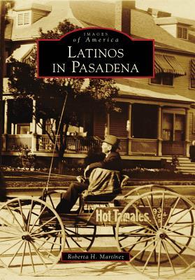 Latinos in Pasadena  by  Roberta H. Martínez