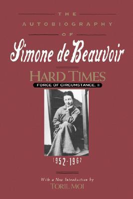 Hard Times: Force of Circumstance, Volume II: 1952-1962  by  Simone de Beauvoir