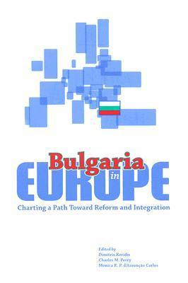 Bulgaria in Europe: Charting a Path Toward Reform and Integration  by  Dimitris Keridis