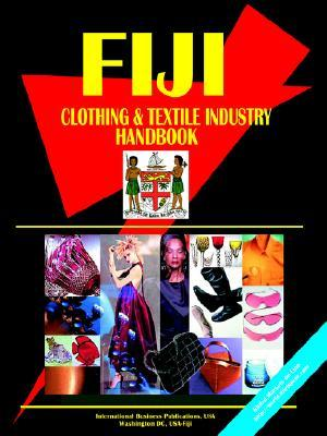 Fiji Clothing and Textile Industry Handbook  by  USA International Business Publications