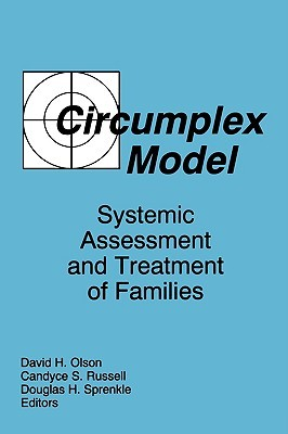 Circumplex Model: Systemic Assessment and Treatment of Families Candyce S. Russell