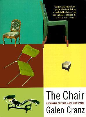 The Chair: Rethinking Culture, Body, and Design Galen Cranz