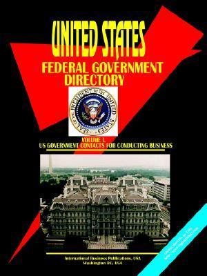 Us Federal Government Directory, Vol.1 Business USA International Business Publications