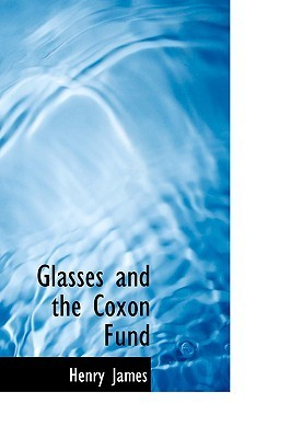 Glasses and the Coxon Fund Henry James