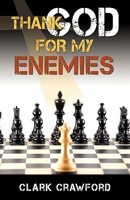 Thank God for My Enemies  by  Clark Crawford