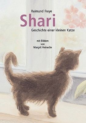 Shari: Geschichte einer kleinen Katze  by  Reimund Freye