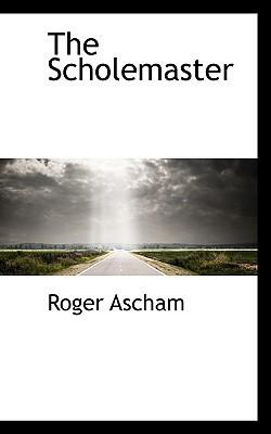 The Scholemaster Roger Ascham