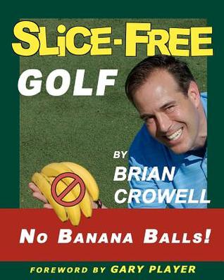 Slice-Free Golf: How to Cure Your Slice in 3 Easy Steps  by  Brian Crowell