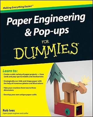 Paper Engineering & Pop-Ups for Dummies  by  Rob Ives