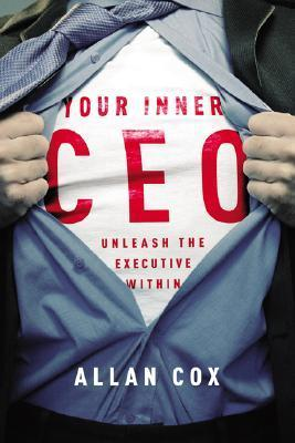 Your Inner CEO: Unleash the Executive Within Allan Cox