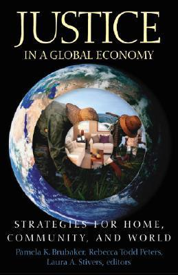 Justice in a Global Economy: Strategies for Home, Community, and World  by  Pamela K. Brubaker