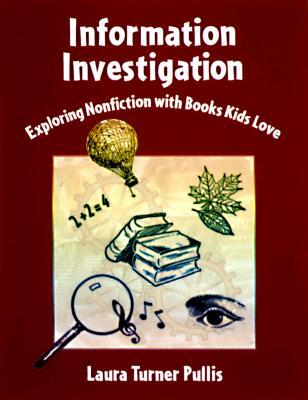 Information Investigation: Exploring Nonfiction with Books Kids Love  by  Laura Pullise
