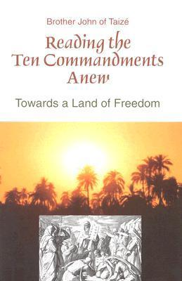 Reading the Ten Commandments Anew: Towards a Land of Freedom  by  John of Taizé
