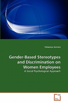 Gender-Based Stereotypes and Discrimination on Women Employees Yohannes Asmare
