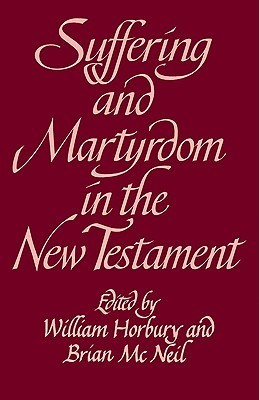 Suffering and Martyrdom in the New Testament: Studies Presented to G. M. Styler the Cambridge New Testament Seminar by William Horbury