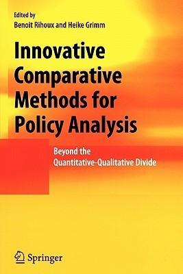 Innovative Comparative Methods for Policy Analysis: Beyond the Quantitative-Qualitative Divide  by  Benoît Rihoux