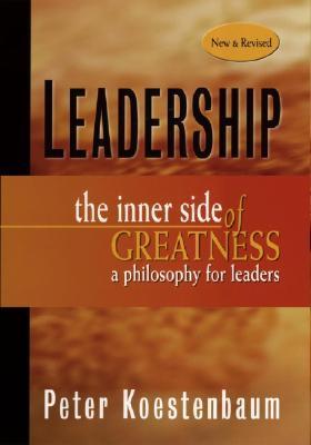 Leadership: The Inner Side of Greatness, a Philosophy for Leaders  by  Peter Koestenbaum