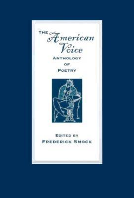 The American Voice: Anthology of Poetry  by  Frederick Smock