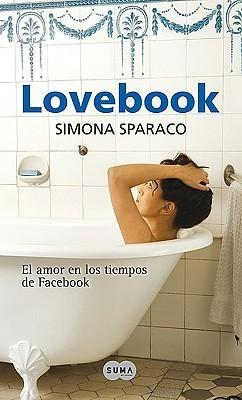 Lovebook. El amor en los tiempos de Facebook  by  Simona Sparaco