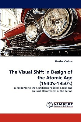 The Visual Shift in Design of the Atomic Age (1940s-1950s) Heather Carlson