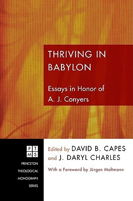 Thriving in Babylon: Essays in Honor of A. J. Conyers David B. Capes