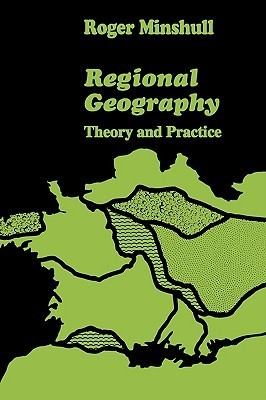 Regional Geography: Theory and Practice  by  Roger Minshull