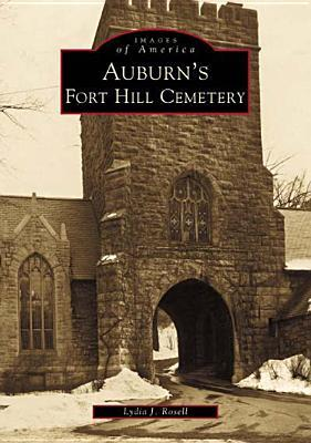 Auburns Fort Hill Cemetery  by  Lydia J. Rosell