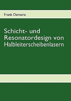 Schicht- und Resonatordesign von Halbleiterscheibenlasern Frank Demaria