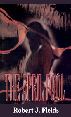 The April Fool  by  Robert J. Fields