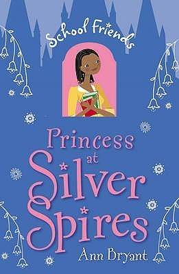 Princess at Silver Spires (School Friends, #4) Ann Bryant
