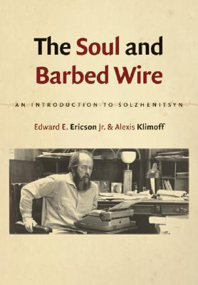 The Soul & Barbed Wire: An Introduction to Solzhenitsyn  by  Edward E. Ericson Jr.
