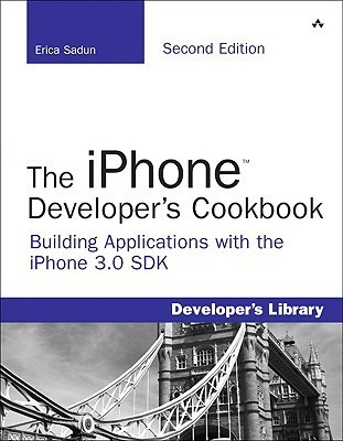 The iPhone Developers Cookbook: Building Applications with the iPhone 3.0 SDK (2nd Edition) Erica Sadun