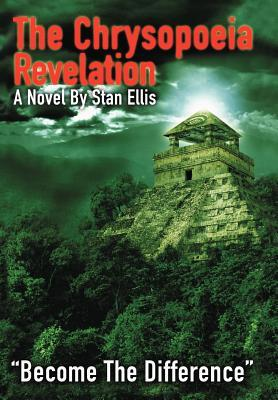 The Chrysopoeia Revelation: Become the Difference  by  Stan Ellis