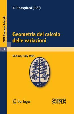 Geometria del Calcolo Delle Variazioni: Lectures Given at a Summer School of the Centro Internazionale Matematico Estivo (C.I.M.E.) Held in Saltino (Firenza), Italy, August 21-30, 1961  by  E. Bompiani